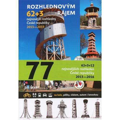 RÁJEM ROZHLEDNOVÝM - NEJNOVĚJŠÍ RODHLEDNY ČESKÉ REPUBLIKY 2013-2016
