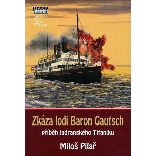 ZKÁZA LODI BARON GAUTSCH - PŘÍBĚH JADRANSKÉHO TITANIKU