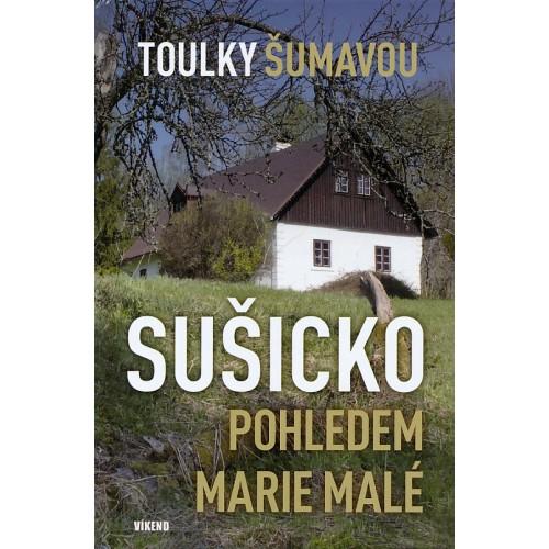 TOULKY ŠUMAVOU - SUŠICKO POHLEDEM MARIE MALÉ