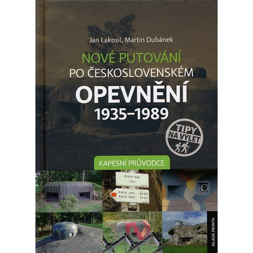 NOVÉ PUTOVÁNÍ PO ČESKOSLOVENSKÉM OPEVNĚNÍ 1935-1989 - KAPESNÍ PRŮVODCE